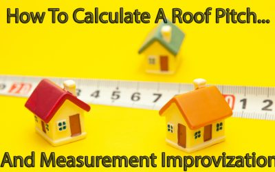 How To Calculate A Roof Pitch… And Measurement Improvisation